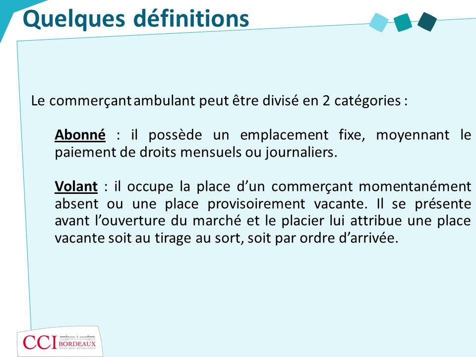Quelques définitions Le commerçant ambulant peut être divisé en 2 catégories :