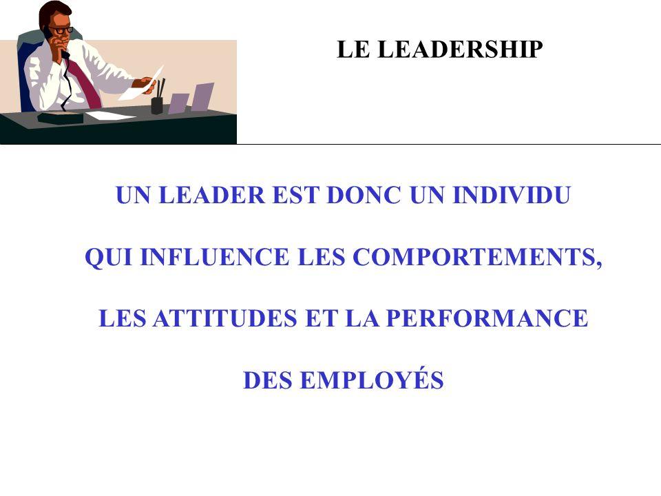 UN LEADER EST DONC UN INDIVIDU QUI INFLUENCE LES COMPORTEMENTS,