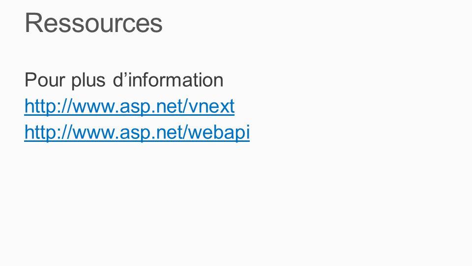 Ressources Pour plus d'information http://www.asp.net/vnext http://www.asp.net/webapi