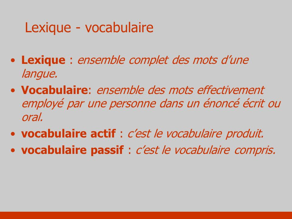 Lexique - vocabulaire Lexique : ensemble complet des mots d'une langue.