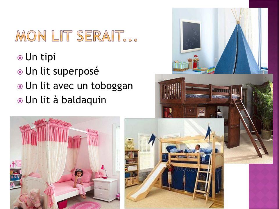Mon lit serait... Un tipi Un lit superposé Un lit avec un toboggan