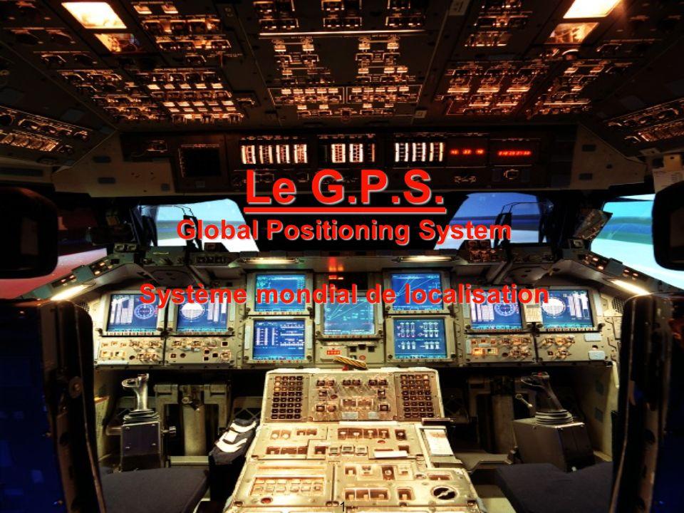 Le G.P.S. Global Positioning System Système mondial de localisation