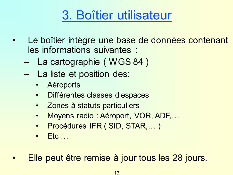 3. Boîtier utilisateur Le boîtier intègre une base de données contenant les informations suivantes :