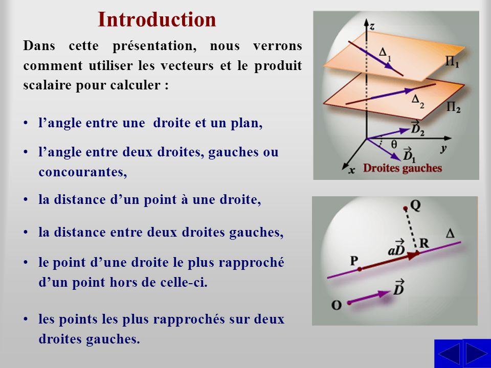 Introduction Dans cette présentation, nous verrons comment utiliser les vecteurs et le produit scalaire pour calculer :