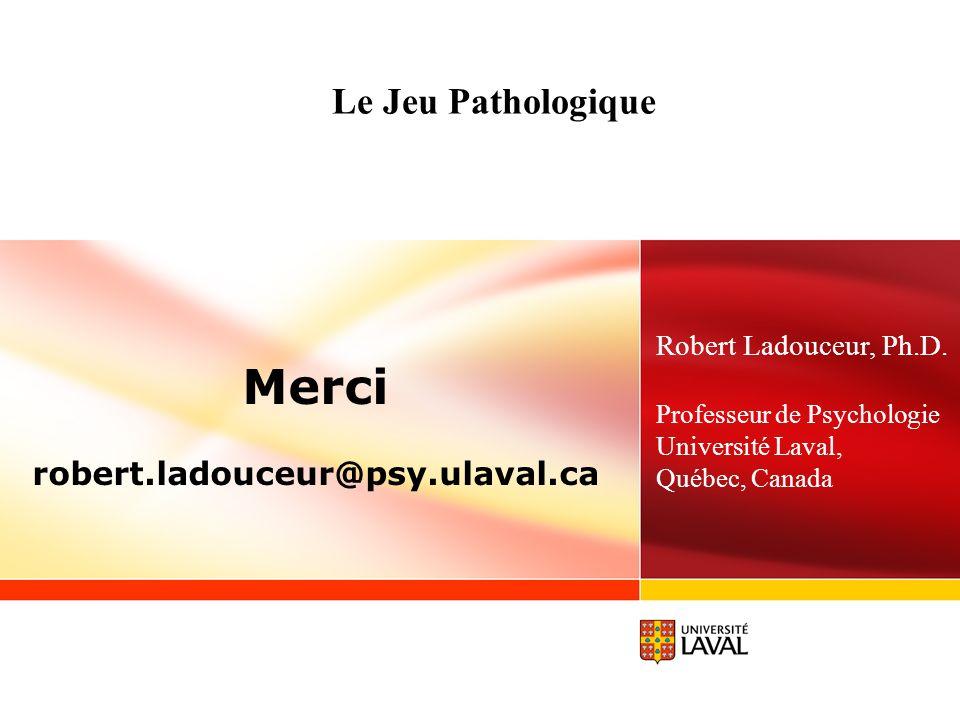 Merci Le Jeu Pathologique robert.ladouceur@psy.ulaval.ca