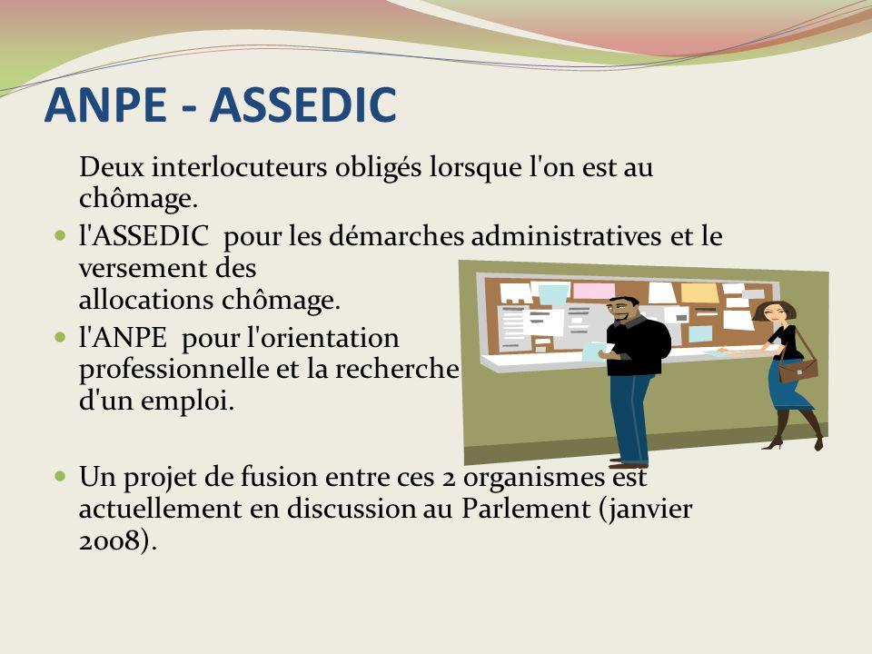 ANPE - ASSEDIC Deux interlocuteurs obligés lorsque l on est au chômage.