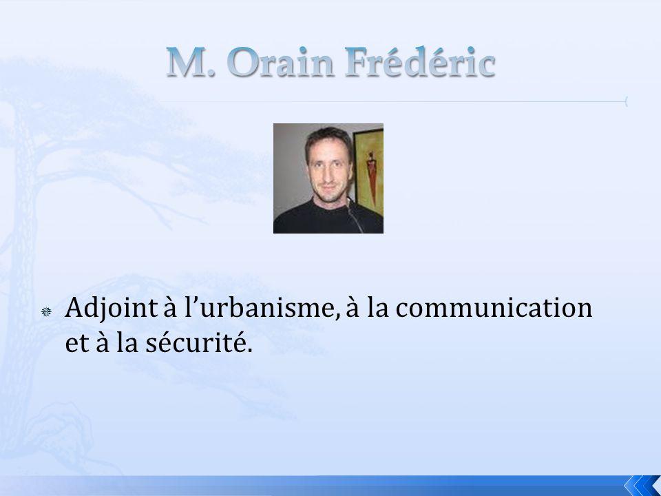 M. Orain Frédéric Adjoint à l'urbanisme, à la communication et à la sécurité.