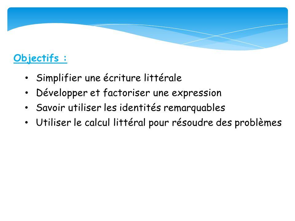 Objectifs : Simplifier une écriture littérale. Développer et factoriser une expression. Savoir utiliser les identités remarquables.