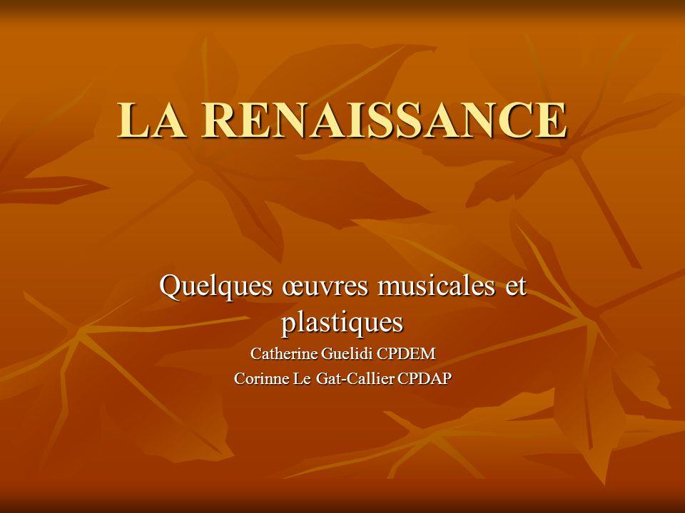 LA RENAISSANCE Quelques œuvres musicales et plastiques