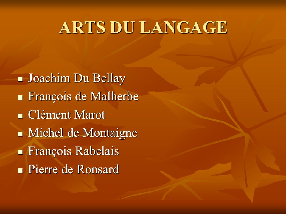 ARTS DU LANGAGE Joachim Du Bellay François de Malherbe Clément Marot