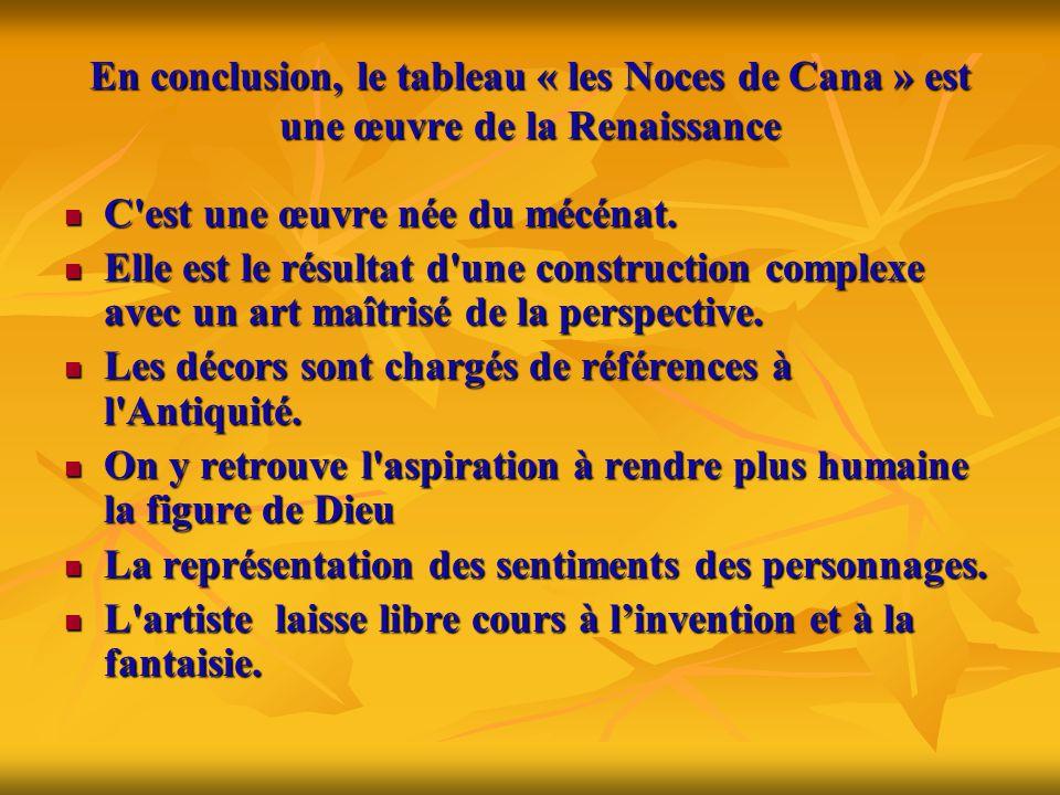 En conclusion, le tableau « les Noces de Cana » est une œuvre de la Renaissance