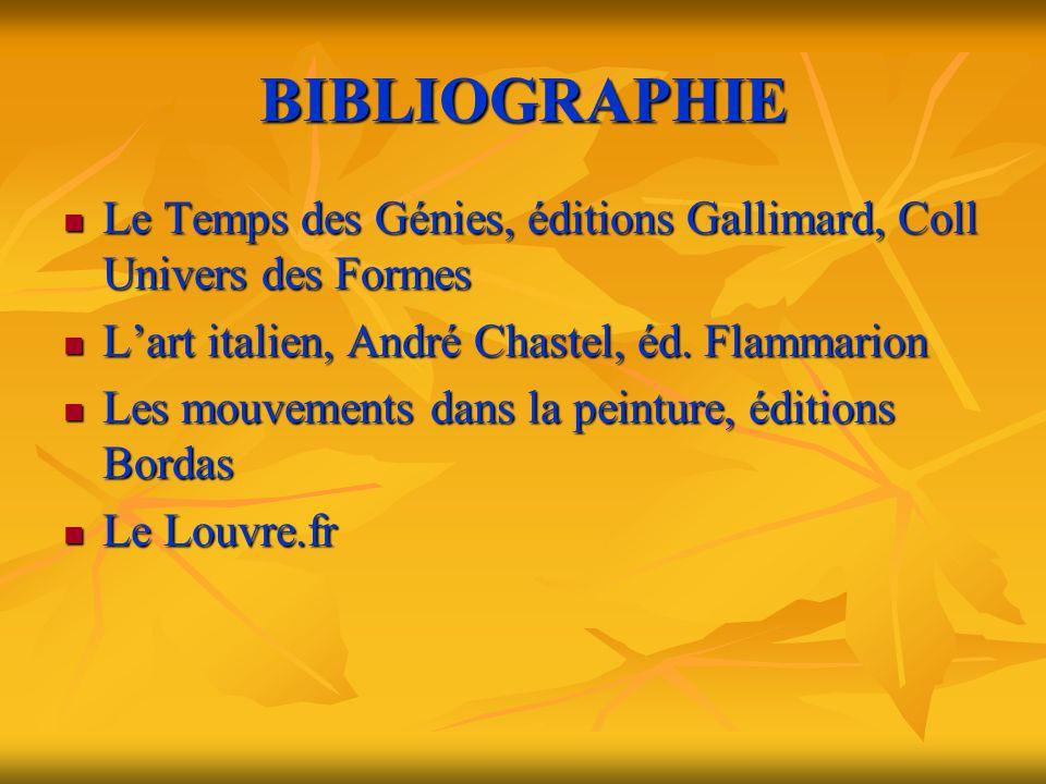 BIBLIOGRAPHIE Le Temps des Génies, éditions Gallimard, Coll Univers des Formes. L'art italien, André Chastel, éd. Flammarion.