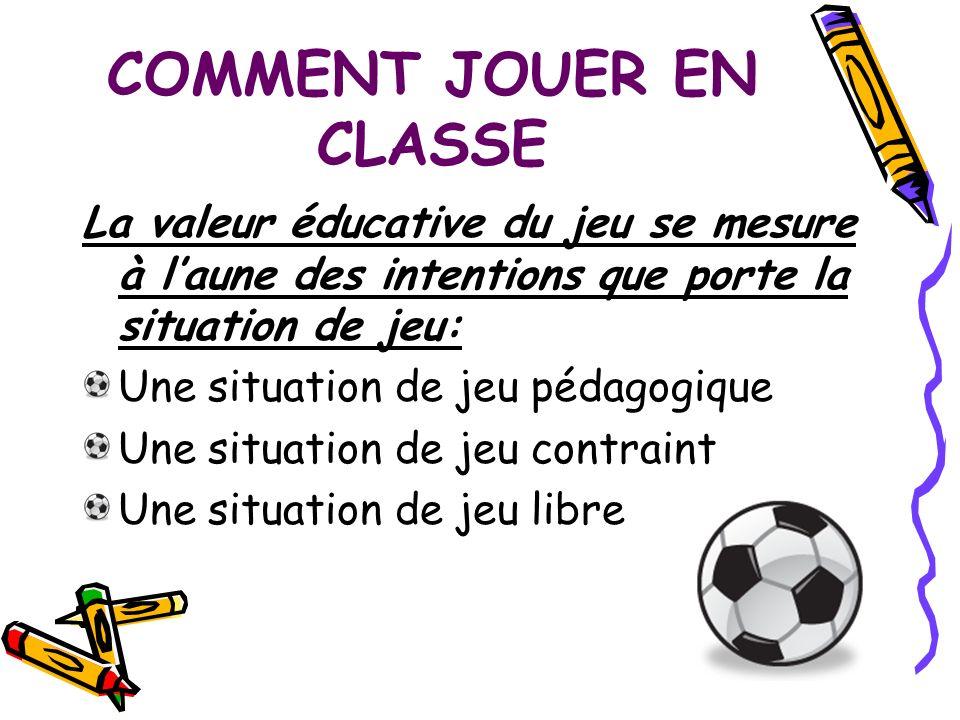 COMMENT JOUER EN CLASSE