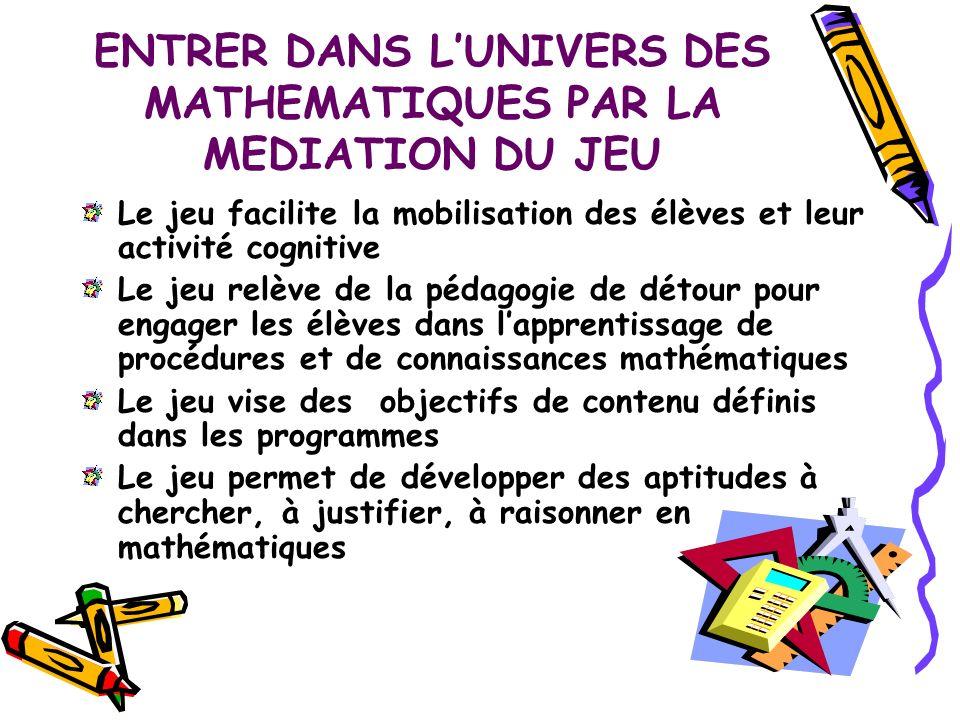 ENTRER DANS L'UNIVERS DES MATHEMATIQUES PAR LA MEDIATION DU JEU