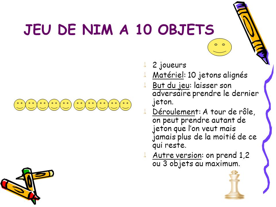JEU DE NIM A 10 OBJETS 2 joueurs Matériel: 10 jetons alignés