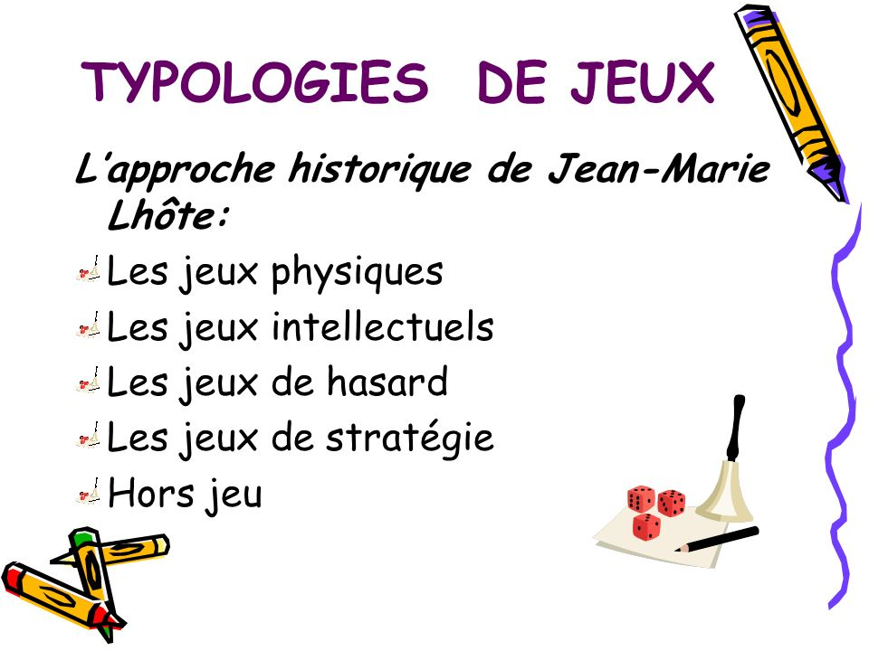 TYPOLOGIES DE JEUX L'approche historique de Jean-Marie Lhôte: