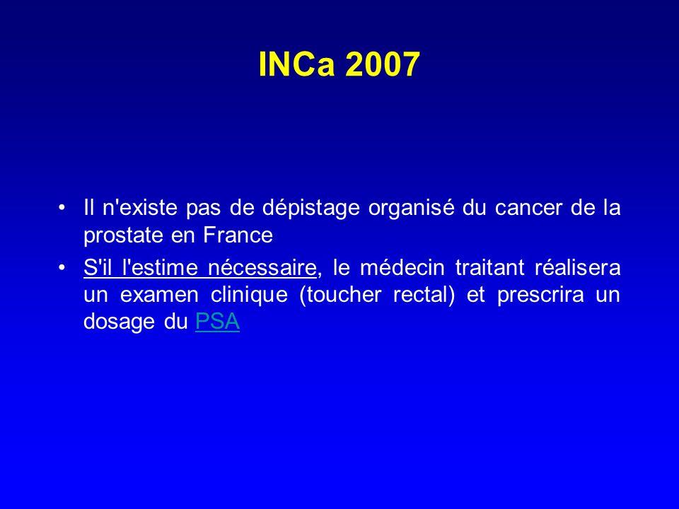 INCa 2007 Il n existe pas de dépistage organisé du cancer de la prostate en France.