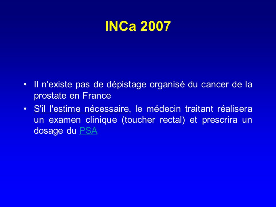 INCa 2007Il n existe pas de dépistage organisé du cancer de la prostate en France.