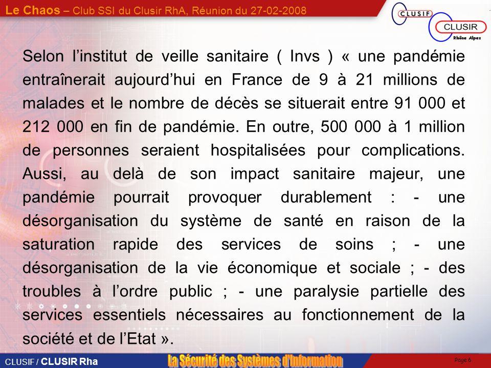 Selon l'institut de veille sanitaire ( Invs ) « une pandémie entraînerait aujourd'hui en France de 9 à 21 millions de malades et le nombre de décès se situerait entre 91 000 et 212 000 en fin de pandémie.