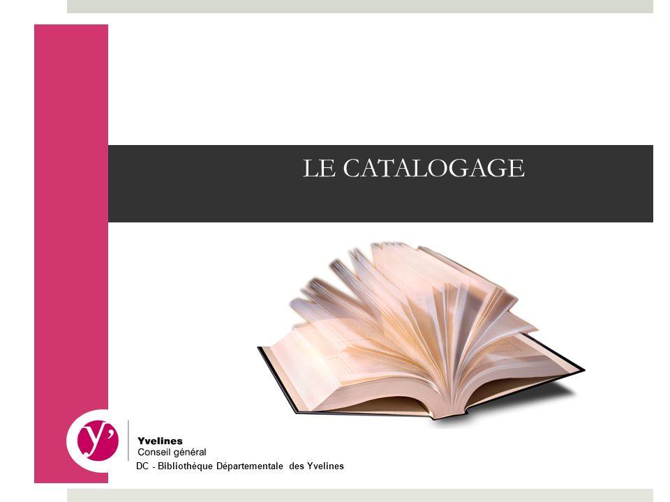 LE CATALOGAGE DC - Bibliothèque Départementale des Yvelines