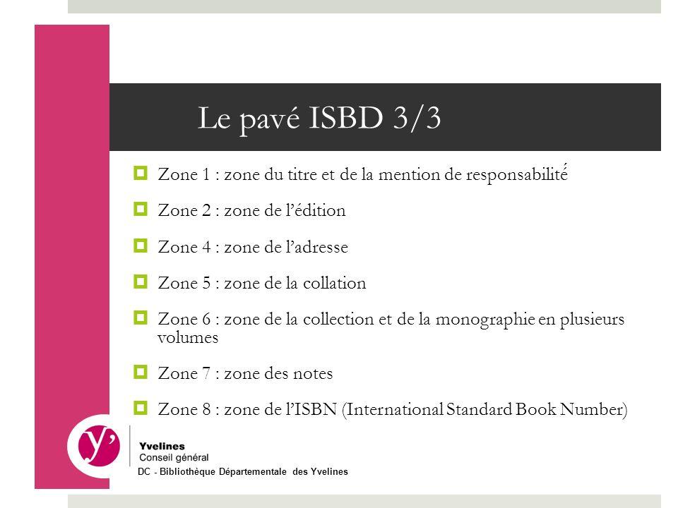 Le pavé ISBD 3/3 Zone 1 : zone du titre et de la mention de responsabilité́ Zone 2 : zone de l'édition.