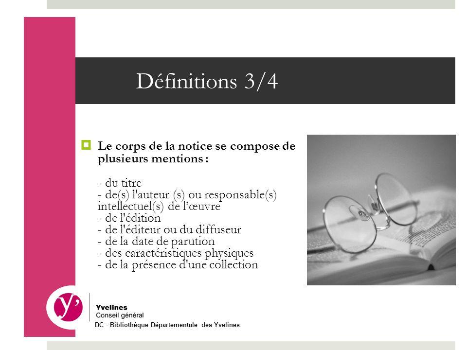 Définitions 3/4 Le corps de la notice se compose de plusieurs mentions : - du titre.