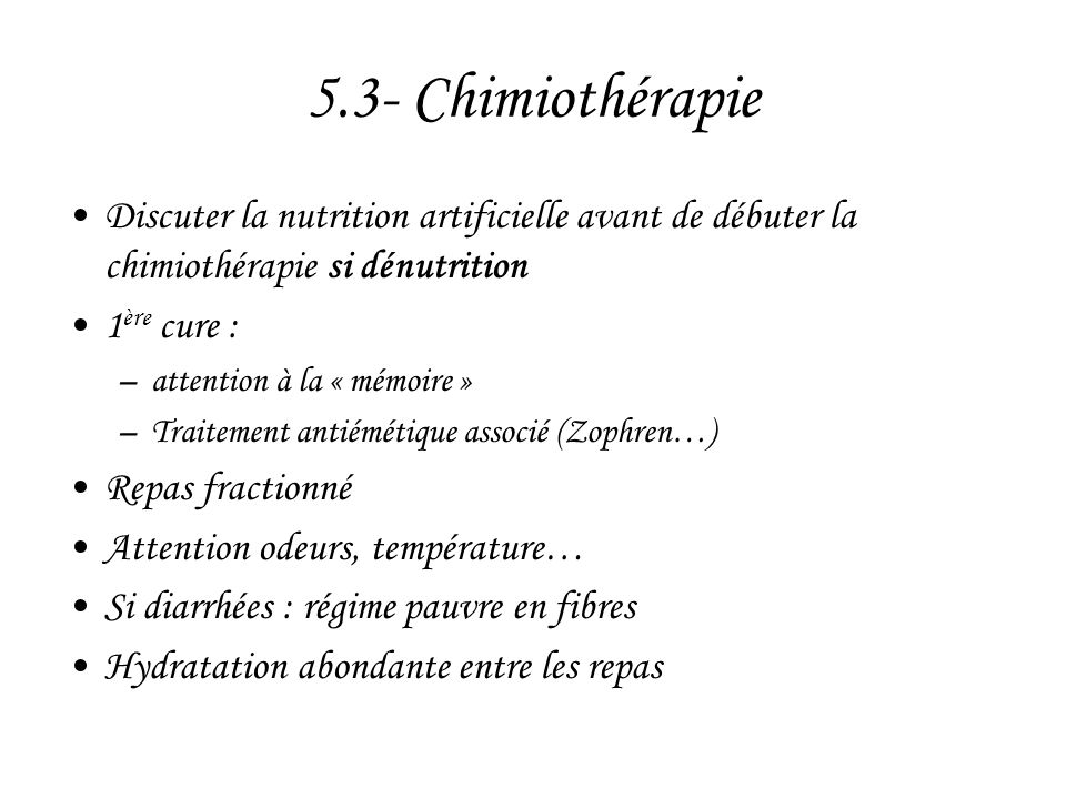 5.3- Chimiothérapie Discuter la nutrition artificielle avant de débuter la chimiothérapie si dénutrition.
