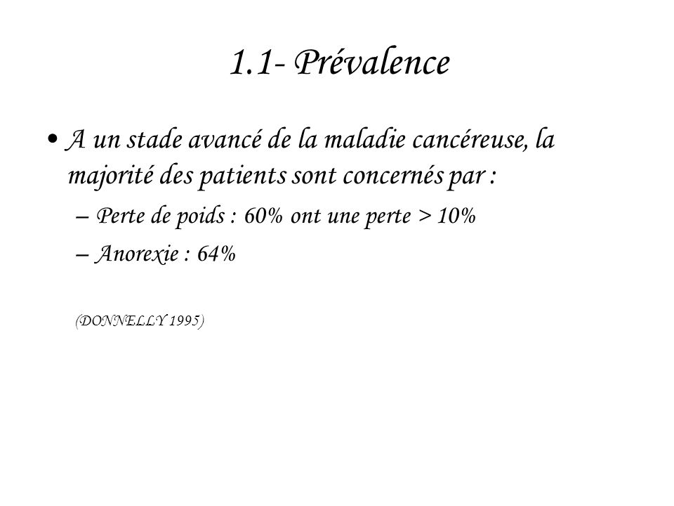 1.1- Prévalence A un stade avancé de la maladie cancéreuse, la majorité des patients sont concernés par :