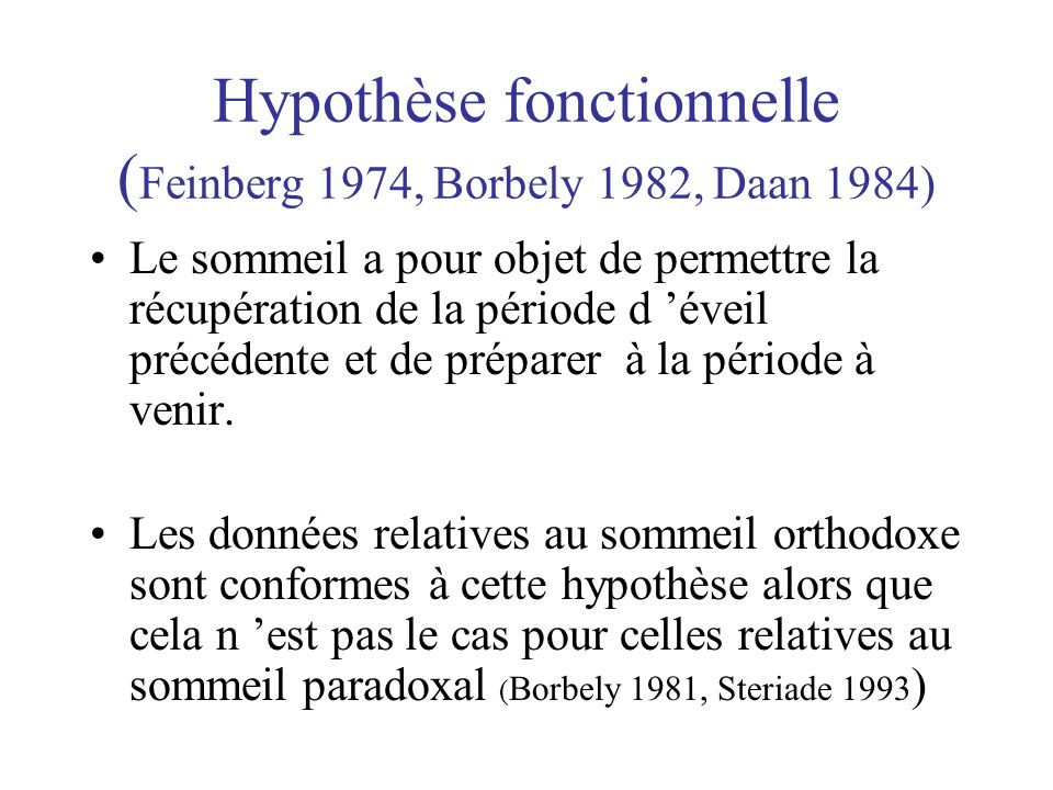 Hypothèse fonctionnelle (Feinberg 1974, Borbely 1982, Daan 1984)