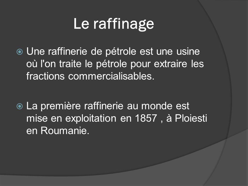 Le raffinage Une raffinerie de pétrole est une usine où l on traite le pétrole pour extraire les fractions commercialisables.
