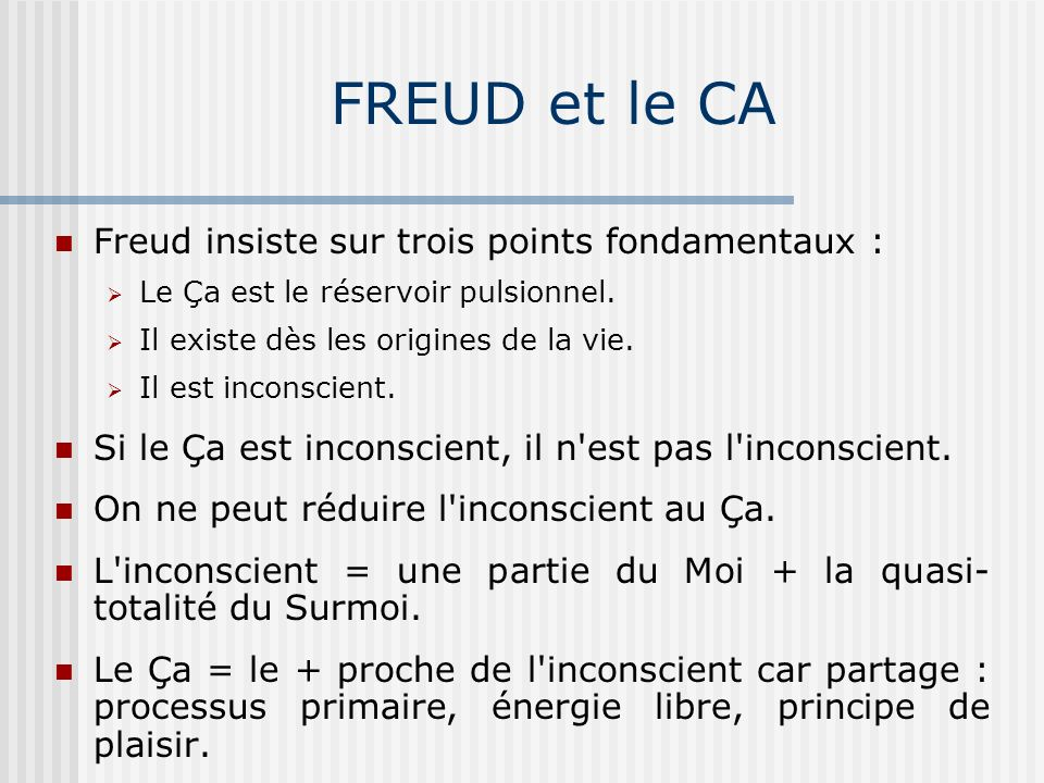 FREUD et le CA Freud insiste sur trois points fondamentaux :