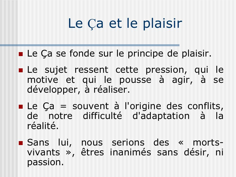 Le Ça et le plaisir Le Ça se fonde sur le principe de plaisir.