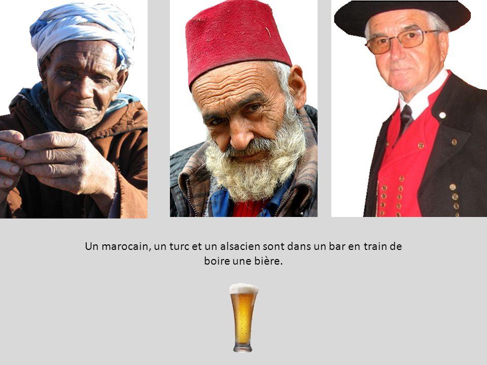 Un marocain, un turc et un alsacien sont dans un bar en train de