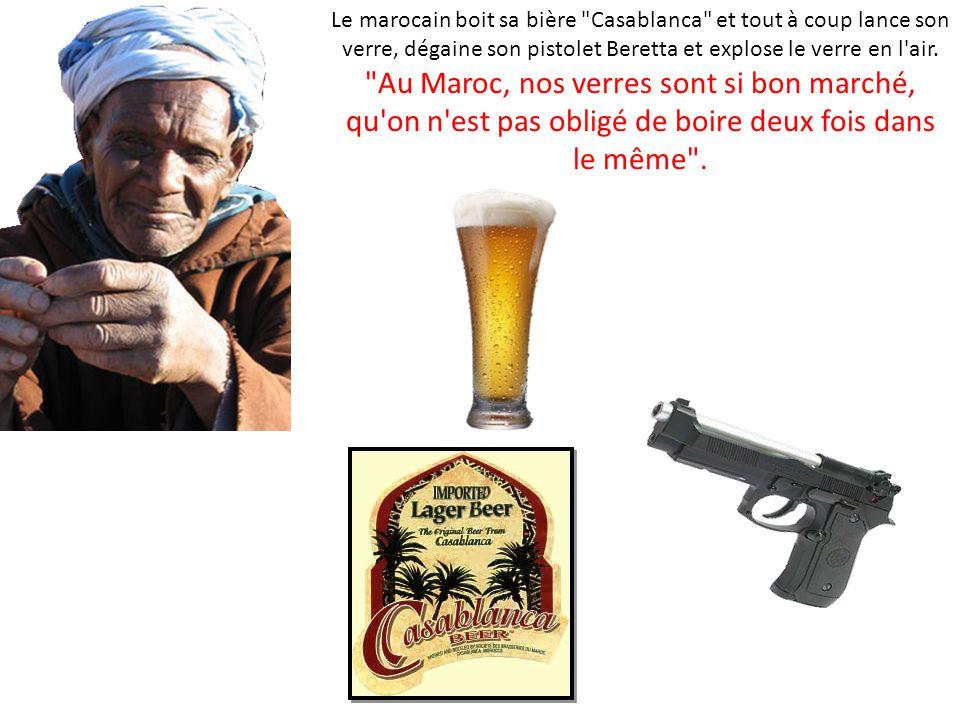 Le marocain boit sa bière Casablanca et tout à coup lance son verre, dégaine son pistolet Beretta et explose le verre en l air.
