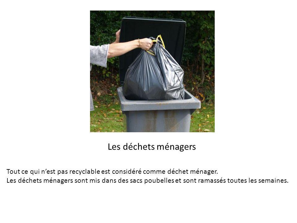 Les déchets ménagers Tout ce qui n'est pas recyclable est considéré comme déchet ménager.