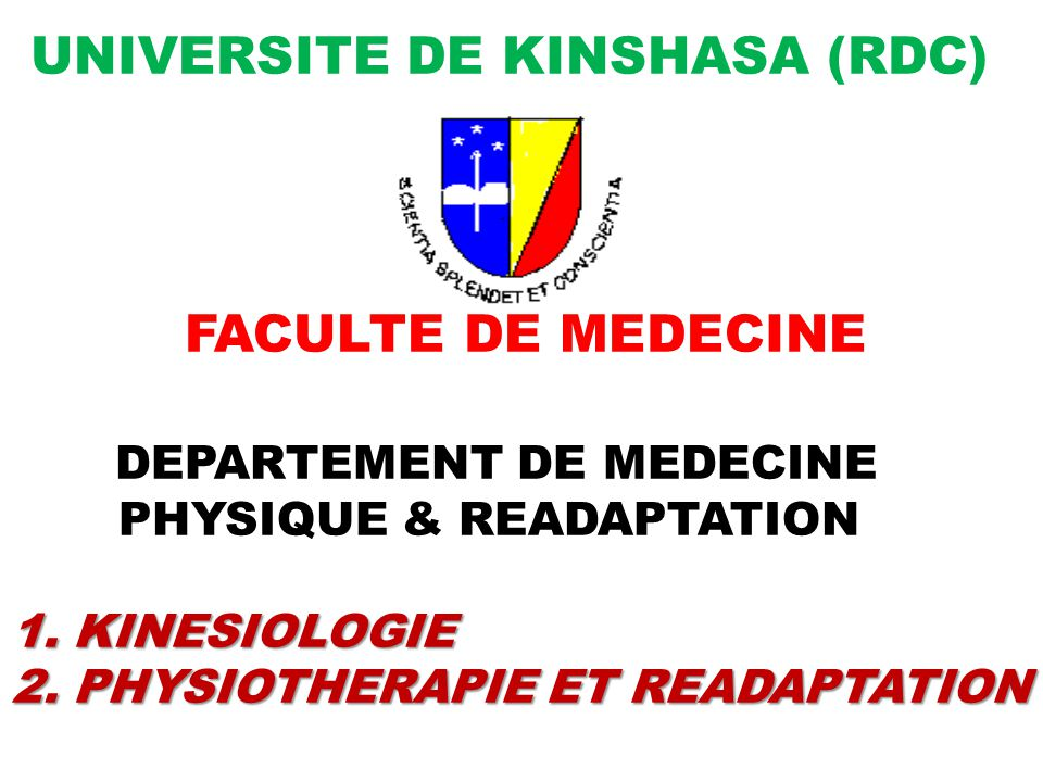 UNIVERSITE DE KINSHASA (RDC) FACULTE DE MEDECINE DEPARTEMENT DE MEDECINE PHYSIQUE & READAPTATION 1.