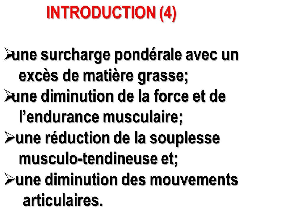 INTRODUCTION (4) une surcharge pondérale avec un. excès de matière grasse; une diminution de la force et de.