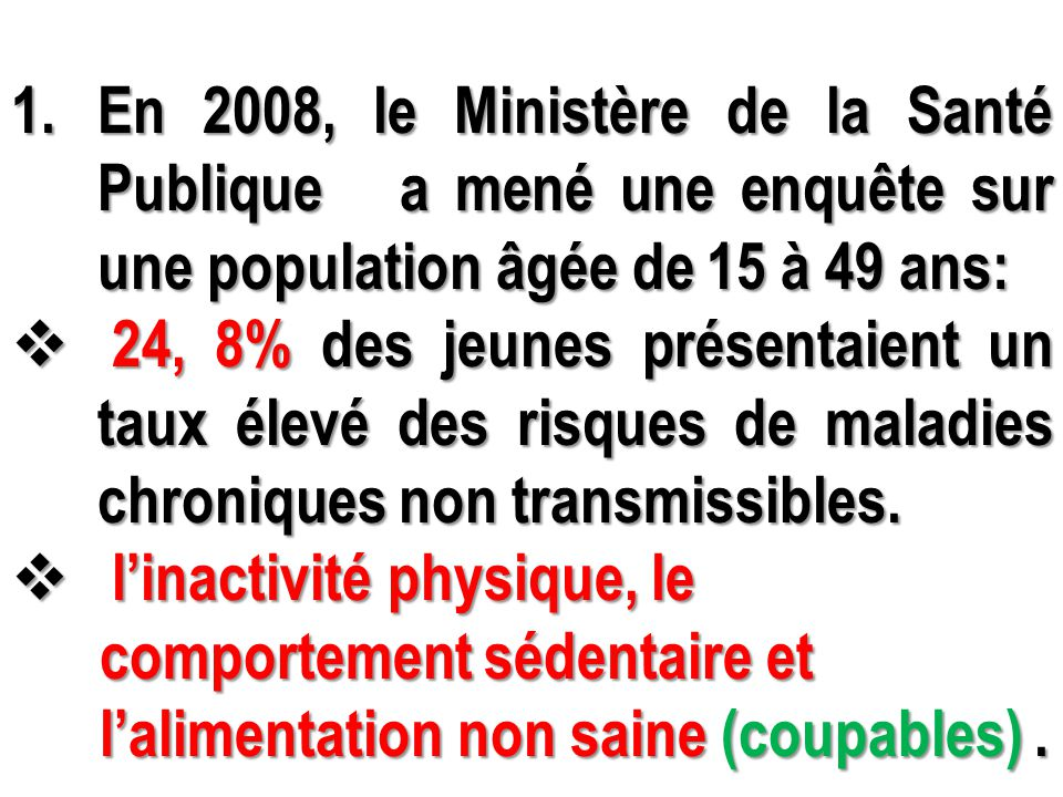 En 2008, le Ministère de la Santé Publique a mené une enquête sur une population âgée de 15 à 49 ans: