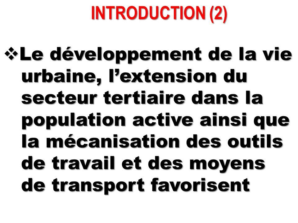 INTRODUCTION (2) Le développement de la vie. urbaine, l'extension du. secteur tertiaire dans la. population active ainsi que.