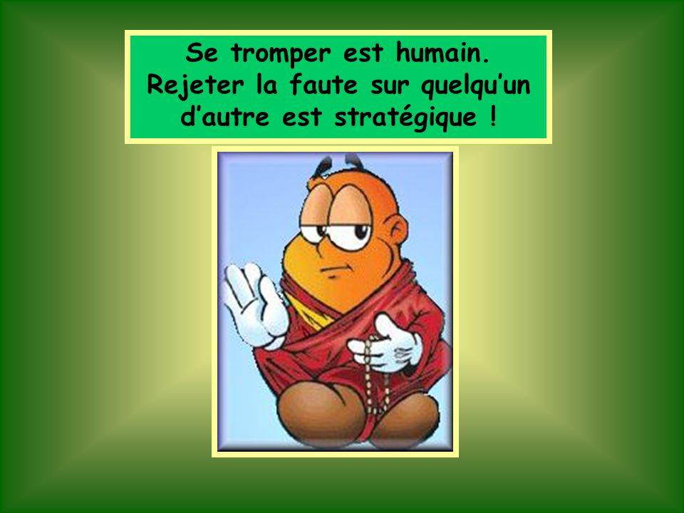 Se tromper est humain. Rejeter la faute sur quelqu'un d'autre est stratégique !