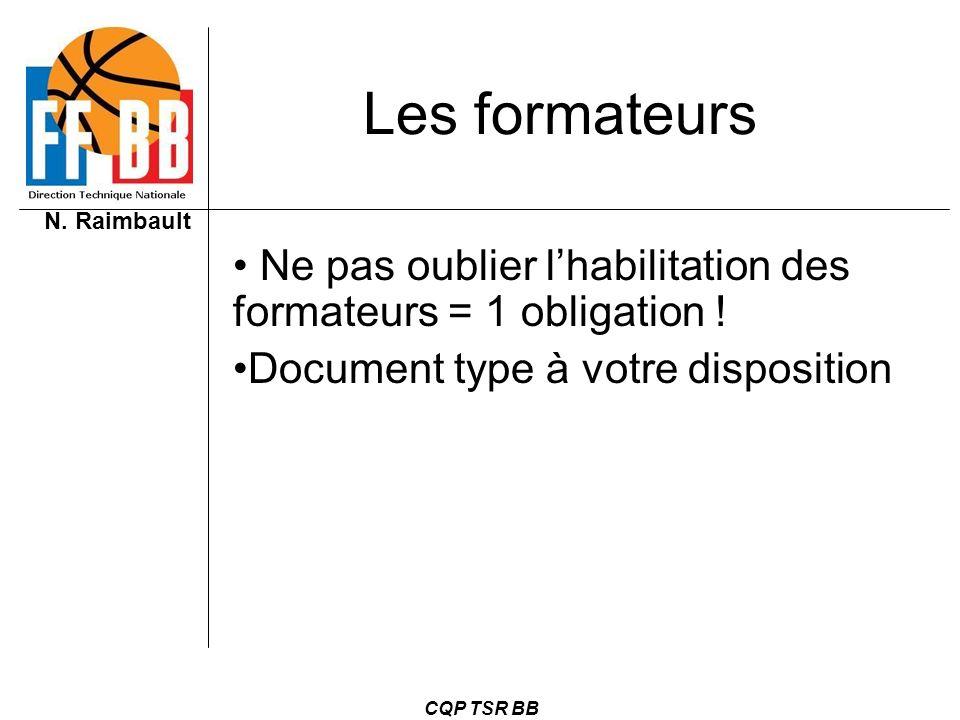 Les formateurs Ne pas oublier l'habilitation des formateurs = 1 obligation ! Document type à votre disposition.