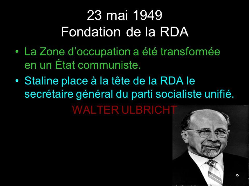 23 mai 1949 Fondation de la RDALa Zone d'occupation a été transformée en un État communiste.