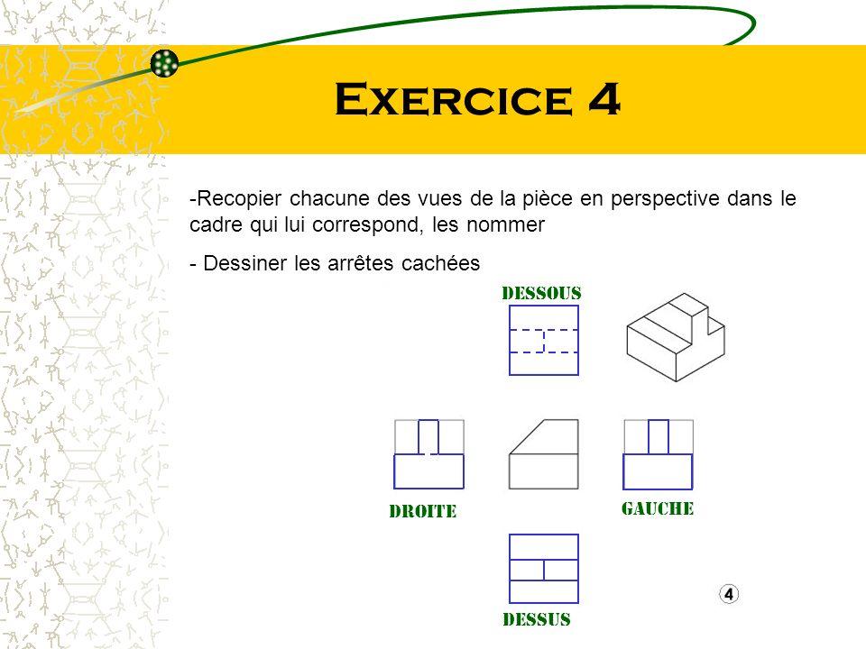 Exercice 4 Recopier chacune des vues de la pièce en perspective dans le cadre qui lui correspond, les nommer.