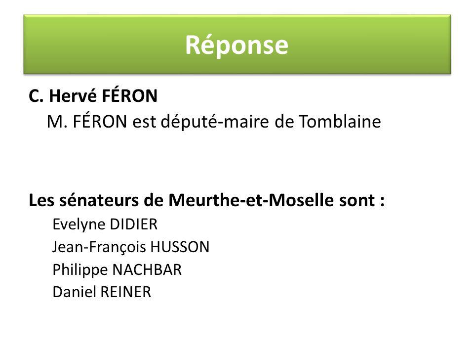 Réponse C. Hervé FÉRON M. FÉRON est député-maire de Tomblaine