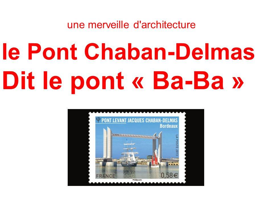 Dit le pont « Ba-Ba » le Pont Chaban-Delmas