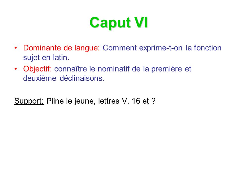 Caput VI Dominante de langue: Comment exprime-t-on la fonction sujet en latin.