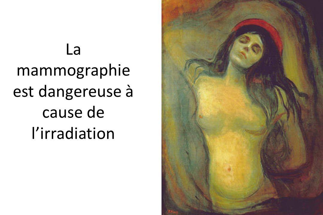 La mammographie est dangereuse à cause de l'irradiation
