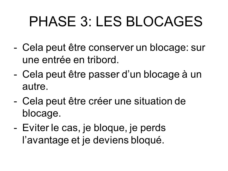 PHASE 3: LES BLOCAGES Cela peut être conserver un blocage: sur une entrée en tribord. Cela peut être passer d'un blocage à un autre.
