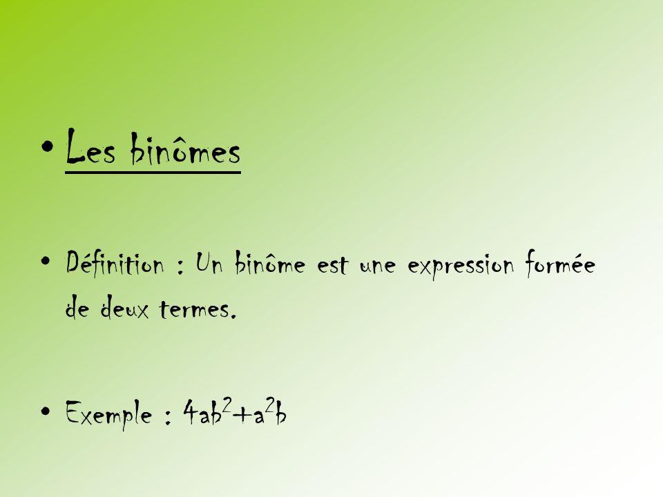 Les binômes Définition : Un binôme est une expression formée de deux termes. Exemple : 4ab2+a2b