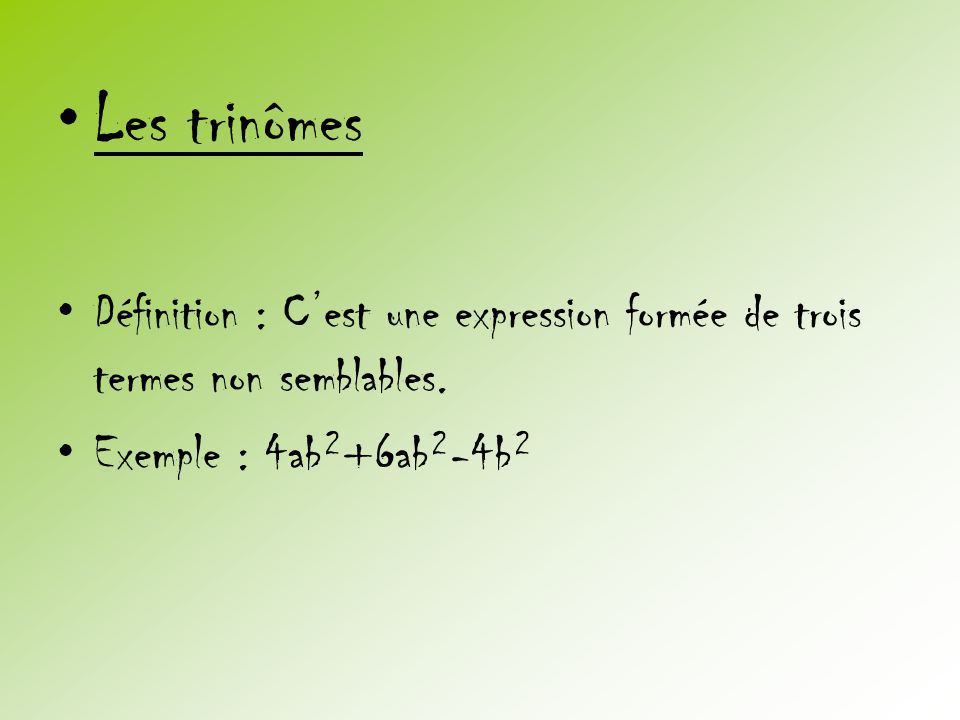 Les trinômes Définition : C'est une expression formée de trois termes non semblables.